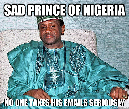 sad prince of nigeria No one takes his emails seriously - sad prince of nigeria No one takes his emails seriously  Nigerian Prince EA