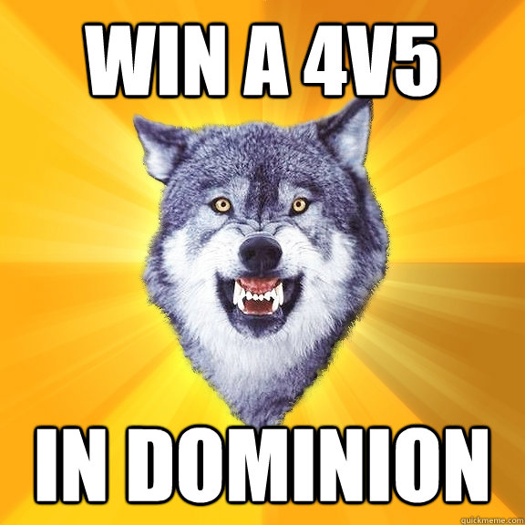 Win a 4v5 In Dominion - Win a 4v5 In Dominion  Courage Wolf