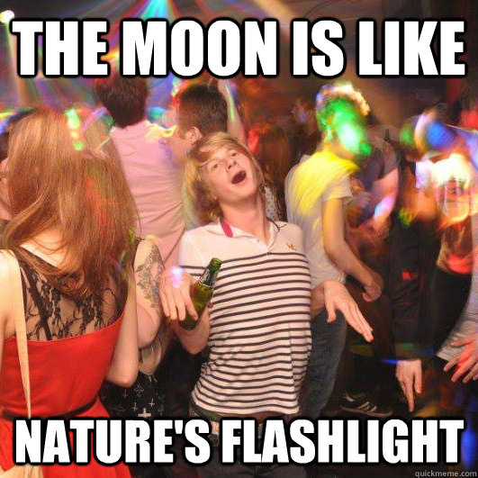 The moon is like nature's flashlight