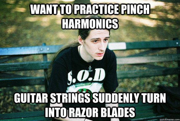 want to practice pinch harmonics guitar strings suddenly turn into razor blades - want to practice pinch harmonics guitar strings suddenly turn into razor blades  Misc