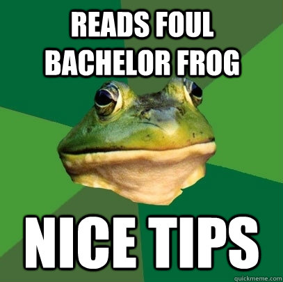 Reads foul bachelor frog nice tips - Reads foul bachelor frog nice tips  Foul Bachelor Frog