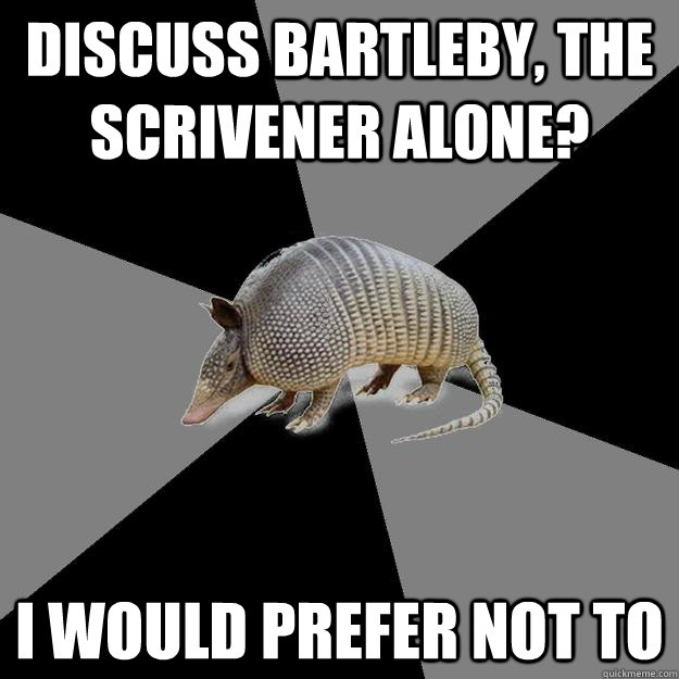 bartleby i would prefer not too Bartleby review (2012-2017) melville's scrivener usually comes to mind too, but we practice his mantra (i would prefer not to) only notionally.