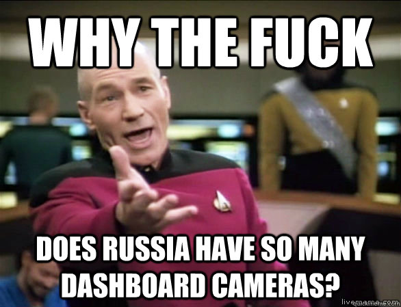 why the fuck does russia have so many dashboard cameras? - why the fuck does russia have so many dashboard cameras?  Annoyed Picard HD