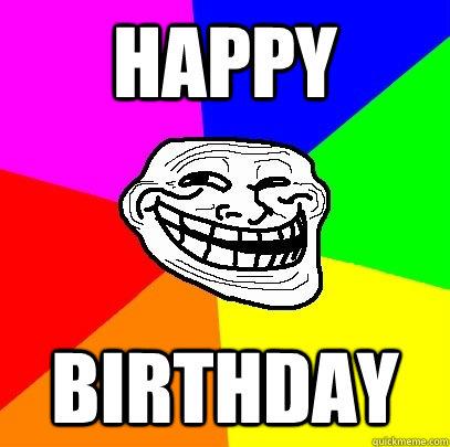 Happy Birthday - Happy Birthday  Troll Face