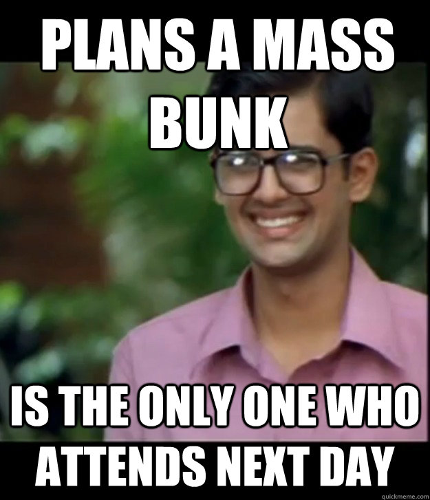 plans a mass bunk is the only one who attends next day