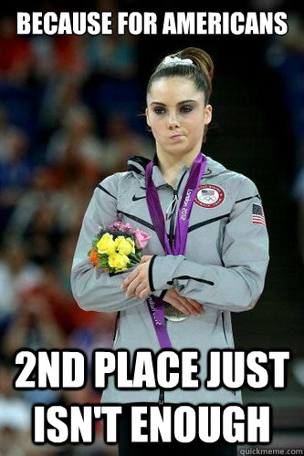 Because for Americans 2nd place just isn't enough  Maroney