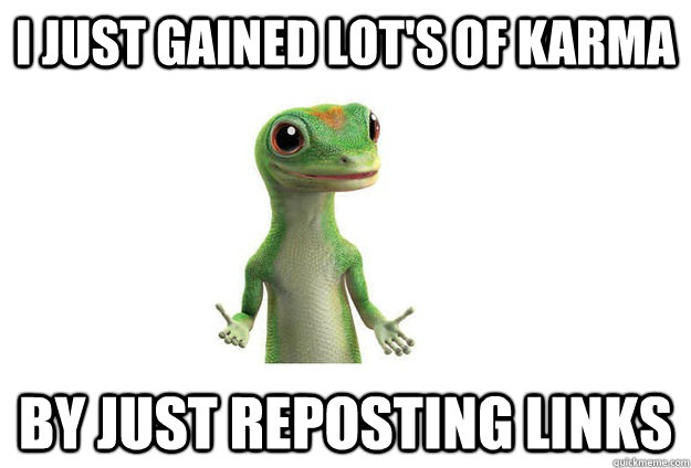 I JUST GAINED LOT'S OF KARMA BY JUST REPOSTING LINKS  Geico Gecko