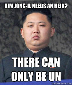 Kim Jong-Il Needs an heir? There can only be un  Fat Kim Jong-Un