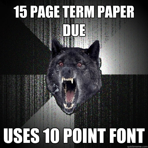 15 page term paper due Uses 10 point font - 15 page term paper due Uses 10 point font  Insanity Wolf