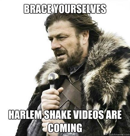 Brace yourselves harlem shake videos are coming