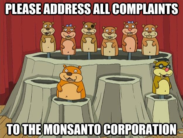 please address all complaints to the monsanto corporation  Monsanto