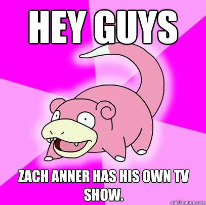 Hey guys Zach Anner has his own TV show. - Hey guys Zach Anner has his own TV show.  Slowpoke
