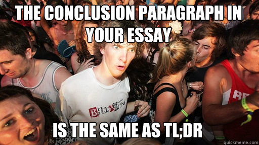 The Conclusion paragraph in your essay  Is the same as tl;dr - The Conclusion paragraph in your essay  Is the same as tl;dr  Sudden Clarity Clarence