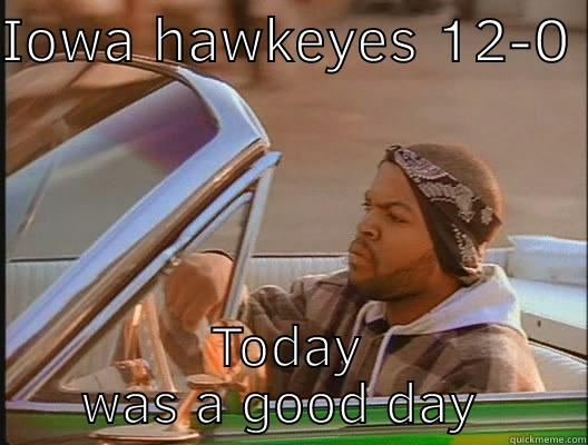 IOWA HAWKEYES 12-0  TODAY WAS A GOOD DAY  today was a good day