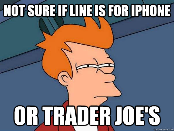 not sure if line is for iphone or trader joe's   - not sure if line is for iphone or trader joe's    Futurama Fry
