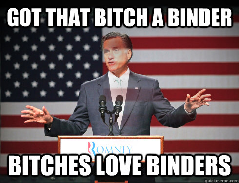 Got that bitch a binder Bitches love binders