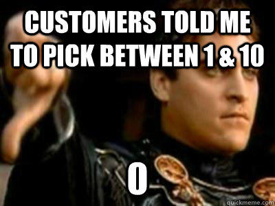 Customers told me to pick between 1 & 10 0 - Customers told me to pick between 1 & 10 0  Downvoting Roman