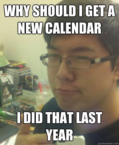 why should I get a new calendar I did that last year