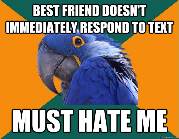 Best friend doesn't immediately respond to text must hate me