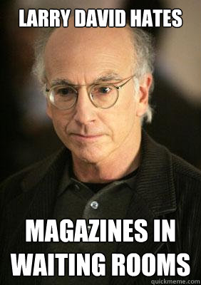 larry david hates magazines in waiting rooms