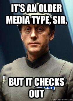 It's an older media type, sir, But it checks out - It's an older media type, sir, But it checks out  Older Code Sith