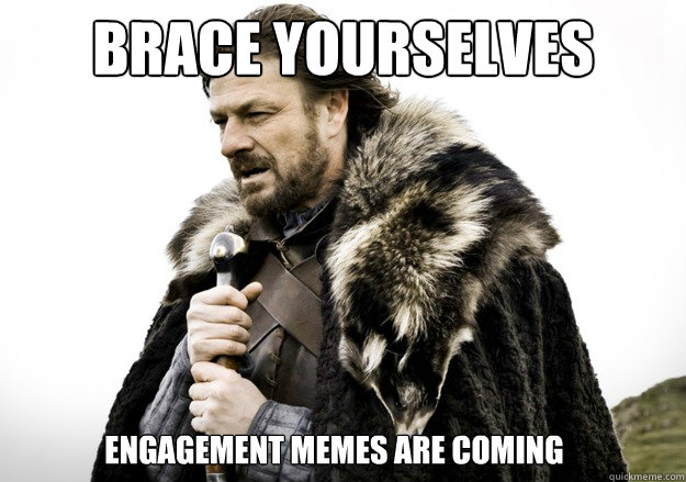brace yourselves Engagement memes are coming - brace yourselves Engagement memes are coming  brace yourself the soccer updates are coming