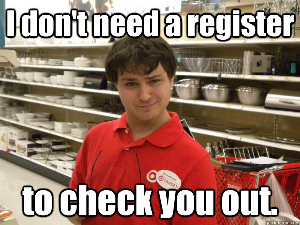 I don't need a register to check you out.
