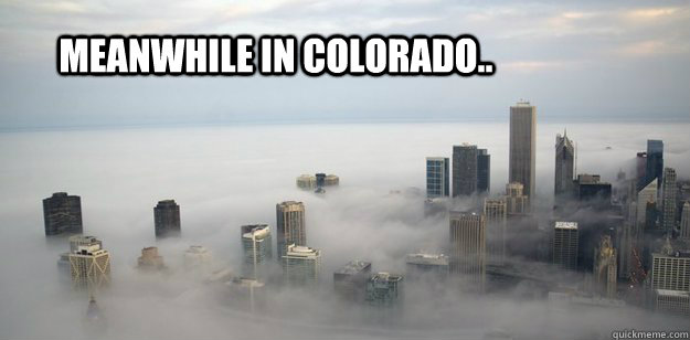meanwhile in colorado.. - meanwhile in colorado..  Misc