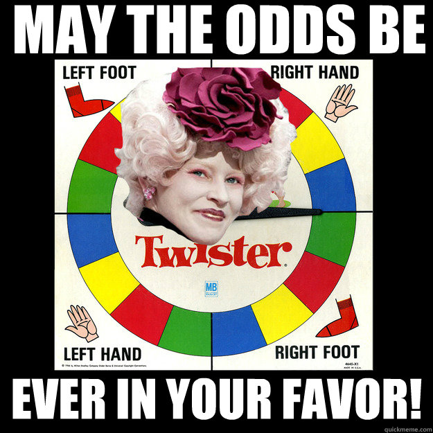 293114a1e9f74f4bace25f595e1d2d137c879162e54980b4a97ea3e738c26000 may the odds be ever in your favor! twister games quickmeme