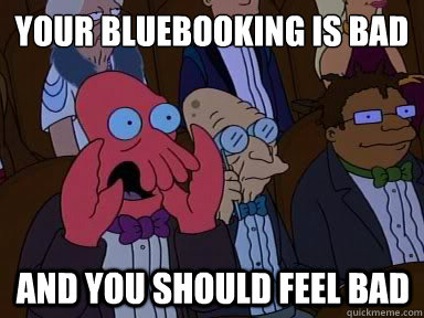 your bluebooking is bad And you should feel bad - your bluebooking is bad And you should feel bad  X is bad and you should feel bad