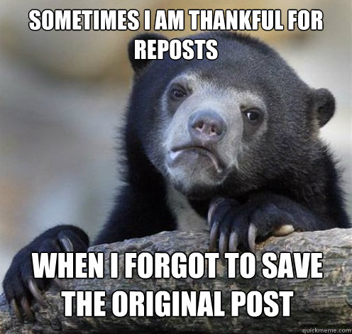 SOMETIMES I AM THANKFUL FOR REPOSTS WHEN I FORGOT TO SAVE THE ORIGINAL POST - SOMETIMES I AM THANKFUL FOR REPOSTS WHEN I FORGOT TO SAVE THE ORIGINAL POST  Confession Bear Eating