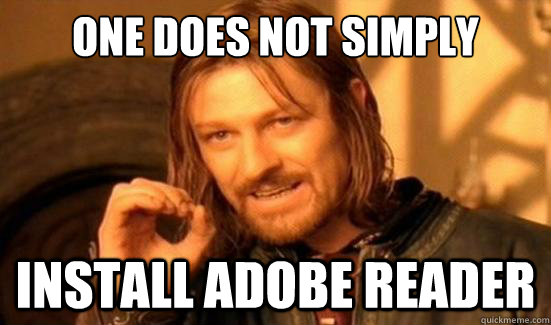 One Does Not Simply Install Adobe REader - One Does Not Simply Install Adobe REader  Boromir