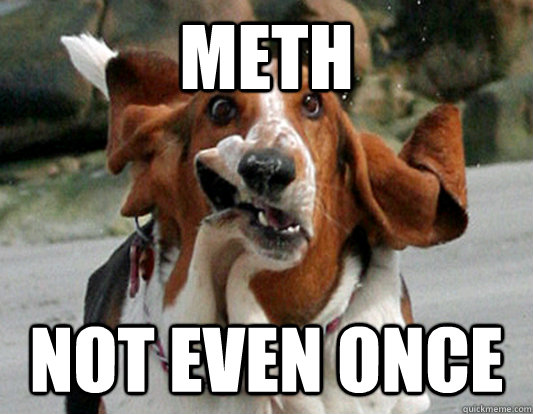 meth not even once - meth not even once  Misc