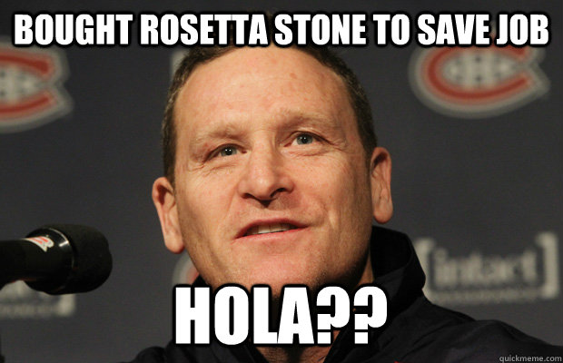 Bought Rosetta stone to save job HOLA?? - Bought Rosetta stone to save job HOLA??  Dumbass Randy Cunneyworth