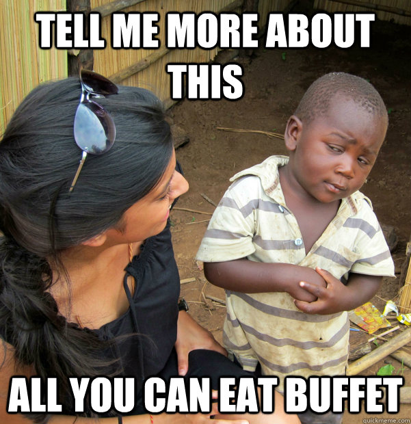 Tell me more about this  all you can eat buffet