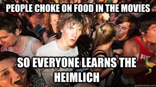 People choke on food in the movies so everyone learns the heimlich - People choke on food in the movies so everyone learns the heimlich  Sudden Clarity Clarence