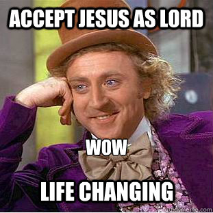 Accept jesus as lord wow life changing - Accept jesus as lord wow life changing  Creepy Wonka