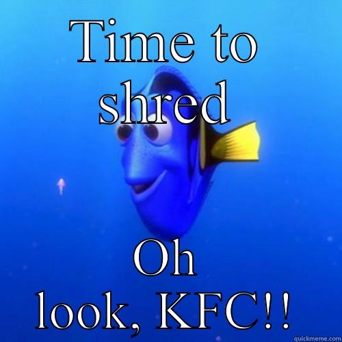 TIME TO SHRED OH LOOK, KFC!! dory