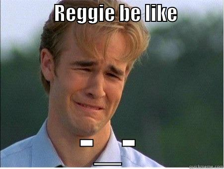 REGGIE BE LIKE             -_- 1990s Problems