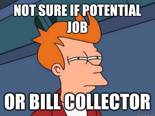 Not sure if potential job Or bill collector - Not sure if potential job Or bill collector  Futurama Fry