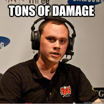 tons of damage  Phreak