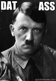 Dat ass - Hitler Meme - quickmeme