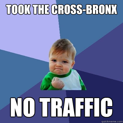 took the cross-bronx no traffic - took the cross-bronx no traffic  Success Kid