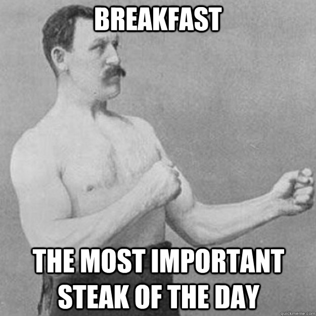 breakfast the most important steak of the day - breakfast the most important steak of the day  Misc
