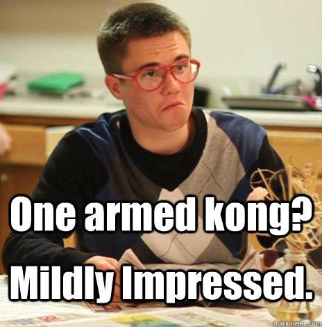 One armed kong? Mildly Impressed.