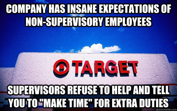 company has insane expectations of non-supervisory employees supervisors refuse to help and tell you to