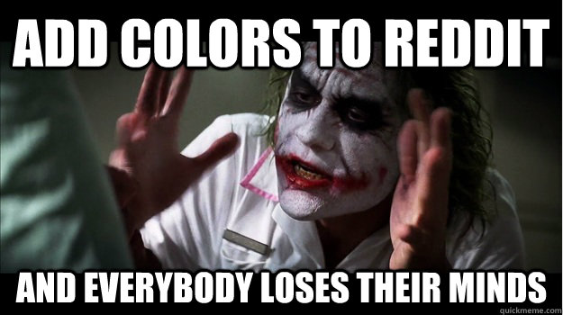 Add colors to reddit AND EVERYBODY LOSES THEIR MINDS - Add colors to reddit AND EVERYBODY LOSES THEIR MINDS  Joker Mind Loss