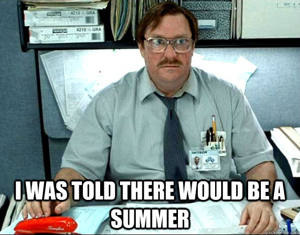 I WAS TOLD THERE WOULD BE A SUMMER