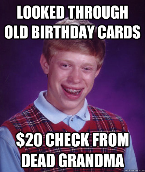 Funny Birthday Meme For Grandma : Looked through old birthday cards check from dead
