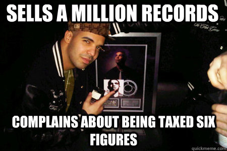 Sells A Million Records Complains About Being Taxed Six Figures